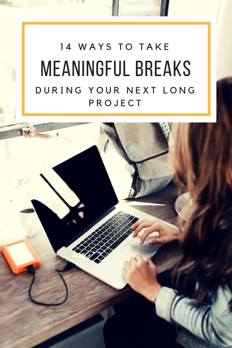 how to take meaningful breaks during long projects