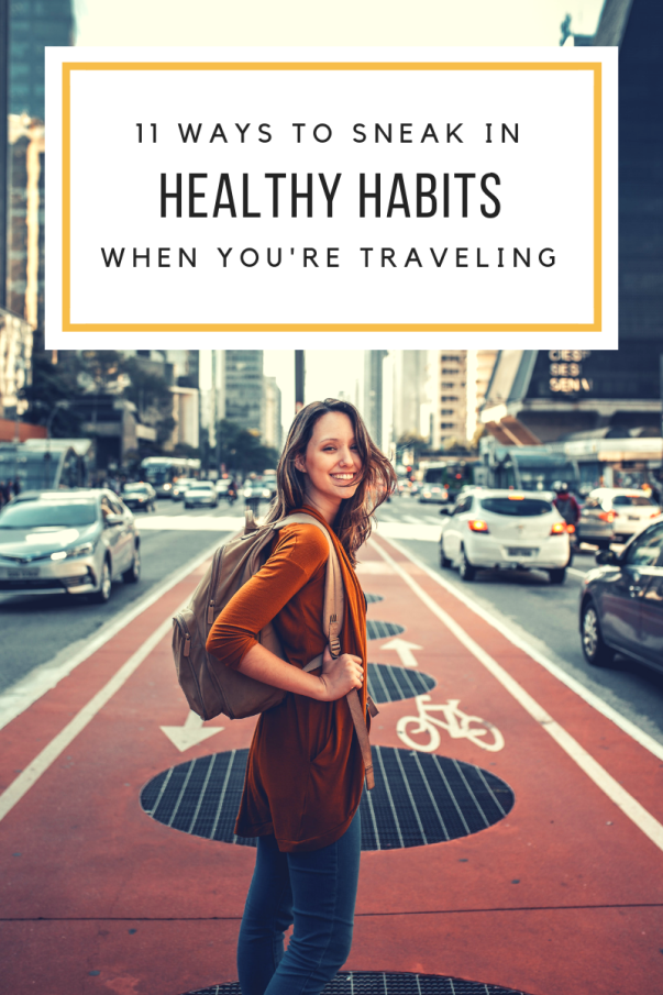 11 ways to sneak in healthy habits when you're traveling
