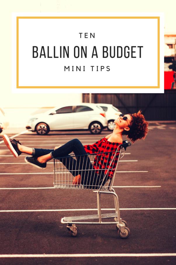 ten ballin' on a budget mini tips