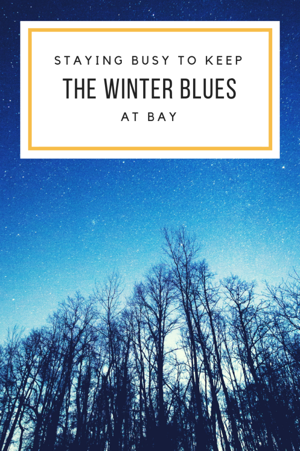 staying busy to keep the winter blues at bay